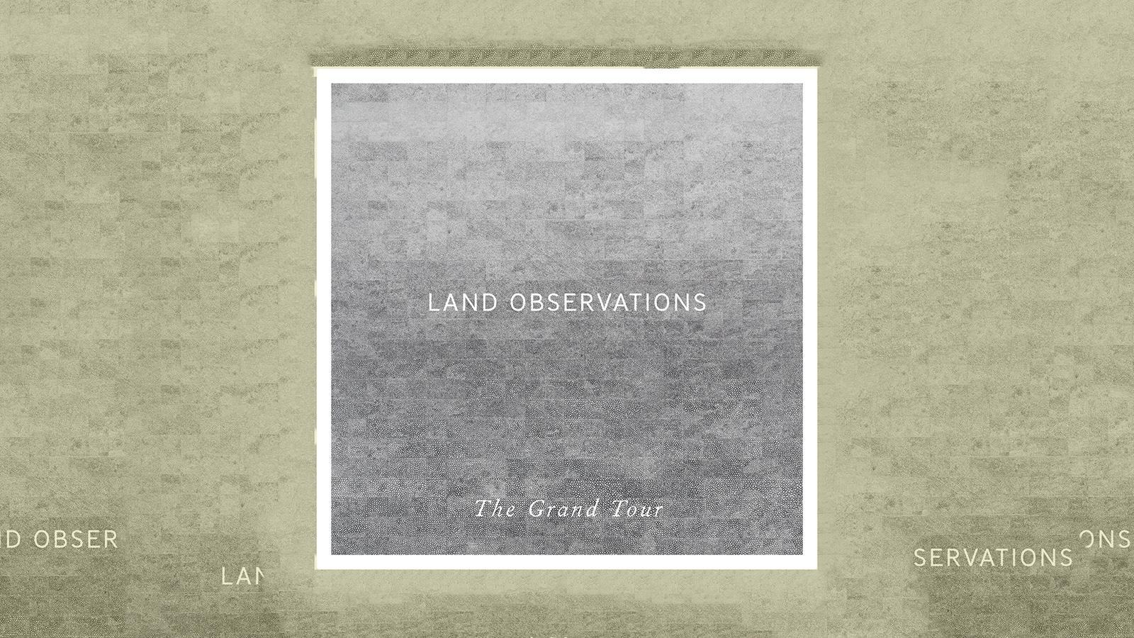 Plattenkritik Land Observations The Grand Tour