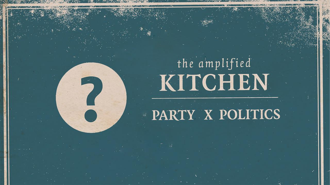 Amplified Kitchen Party x Politics Lead